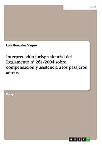 9783656348269: Interpretacion Jurisprudencial del Reglamento N 261/2004 Sobre Compensacion y Asistencia a Los Pasajeros Aereos (German Edition)