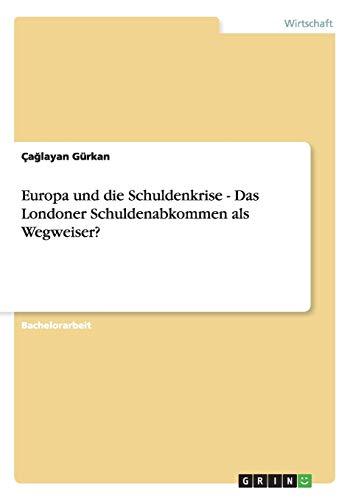 9783656348313: Europa und die Schuldenkrise - Das Londoner Schuldenabkommen als Wegweiser? (German Edition)