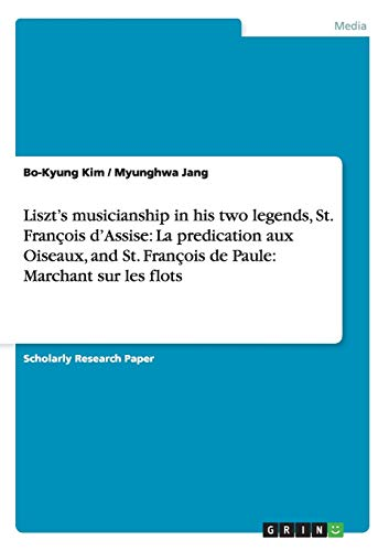 Liszts Musicianship in His Two Legends, St.: Myunghwa Jang