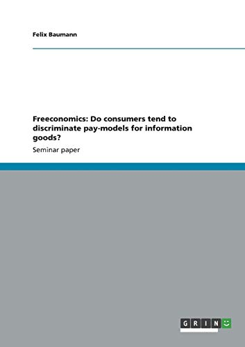 9783656351795: Freeconomics: Do consumers tend to discriminate pay-models for information goods?