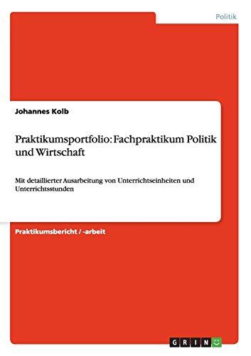 9783656352747: Praktikumsportfolio: Fachpraktikum Politik und Wirtschaft: Mit detaillierter Ausarbeitung von Unterrichtseinheiten und Unterrichtsstunden