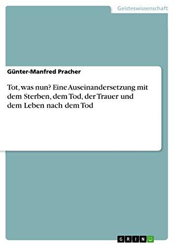 9783656353171: Tot, was nun? Eine Auseinandersetzung mit dem Sterben, dem Tod, der Trauer und dem Leben nach dem Tod (German Edition)