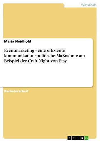 Eventmarketing - Eine Effiziente Kommunikationspolitische Massnahme Am Beispiel Der Craft Night Von...