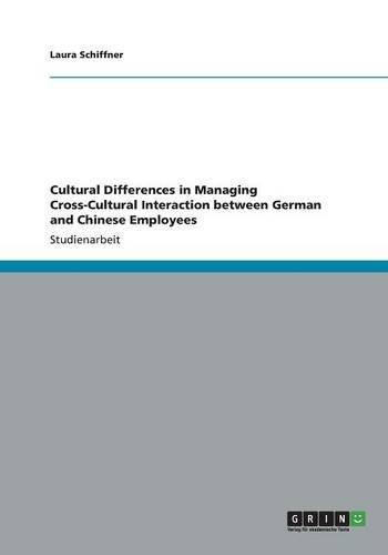 Cultural Differences in Managing Cross-Cultural Interaction between German and Chinese Employees (...