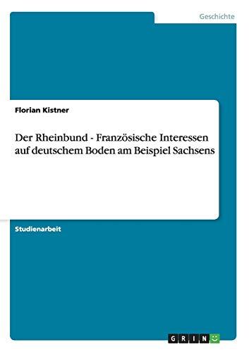9783656356295: Der Rheinbund - Franz�sische Interessen auf deutschem Boden am Beispiel Sachsens