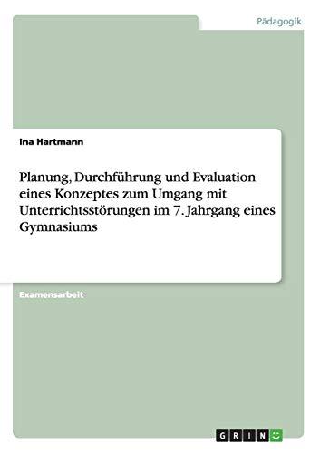 9783656356769: Planung, Durchführung und Evaluation eines Konzeptes zum Umgang mit Unterrichtsstörungen im 7. Jahrgang eines Gymnasiums