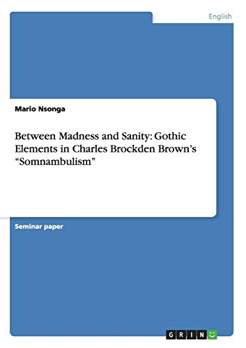 9783656357421: Between Madness and Sanity: Gothic Elements in Charles Brockden Brown's