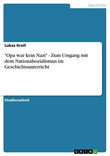 9783656360292: Opa War Kein Nazi - Zum Umgang Mit Dem Nationalsozialismus Im Geschichtsunterricht