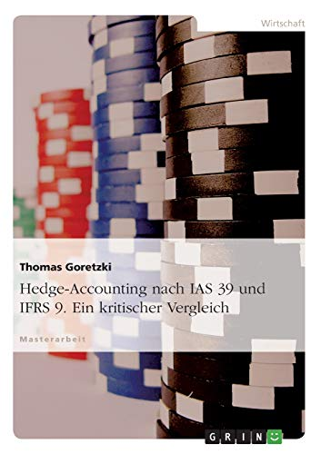 Hedge-Accounting nach IAS 39 und IFRS 9.: Thomas Goretzki