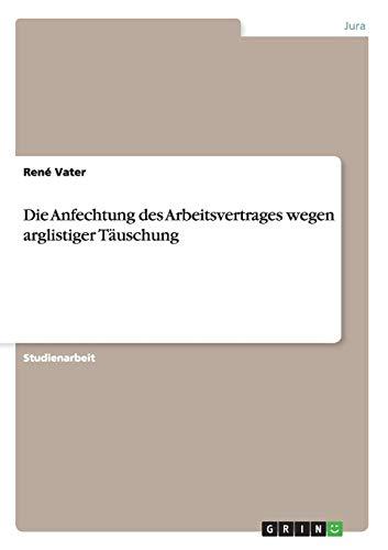 9783656368953: Die Anfechtung des Arbeitsvertrages wegen arglistiger Täuschung (German Edition)