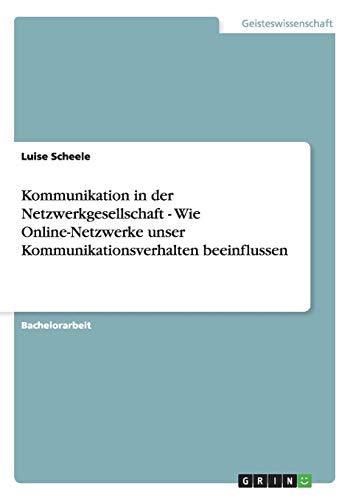 9783656370086: Kommunikation in der Netzwerkgesellschaft - Wie Online-Netzwerke unser Kommunikationsverhalten beeinflussen