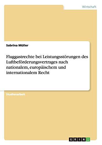 9783656372189: Fluggastrechte bei Leistungsstörungen des Luftbeförderungsvertrages nach nationalem, europäischem und internationalem Recht (German Edition)