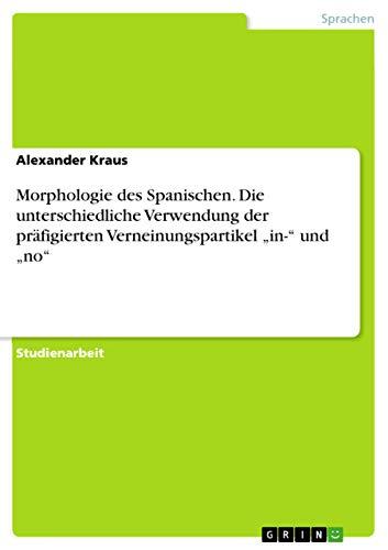 Morphologie des Spanischen. Die unterschiedliche Verwendung der: Alexander Kraus