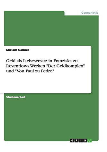 9783656375739: Geld als Liebesersatz in Franziska zu Reventlows Werken