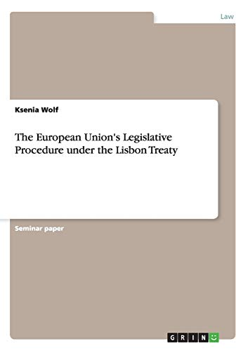 The European Unionandapos;s Legislative Procedure under the: Wolf, Ksenia