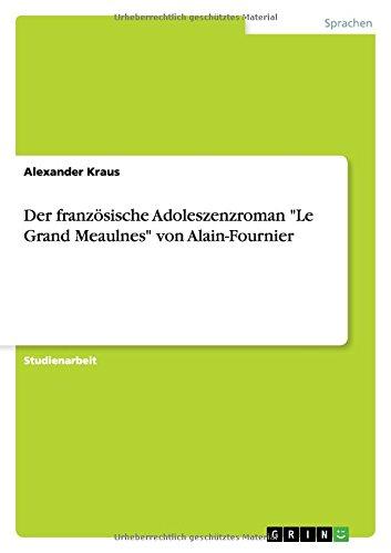 """Der französische Adoleszenzroman """"Le Grand Meaulnes"""" von: Alexander Kraus"""