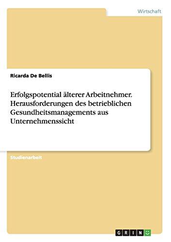 Erfolgspotential Alterer Arbeitnehmer. Herausforderungen Des Betrieblichen Gesundheitsmanagements ...