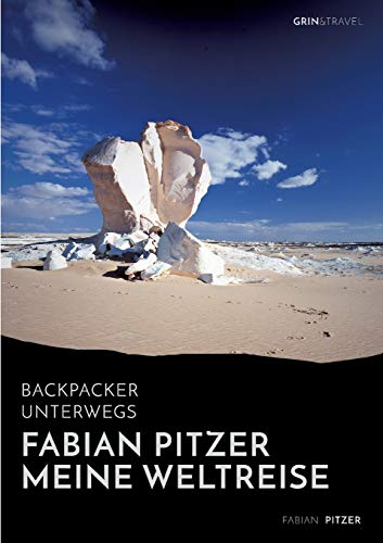 9783656378259: Backpacker Unterwegs: Fabian Pitzer - Meine Weltreise: Reiseabenteuer Aus Arabien, Asien Und Mexiko
