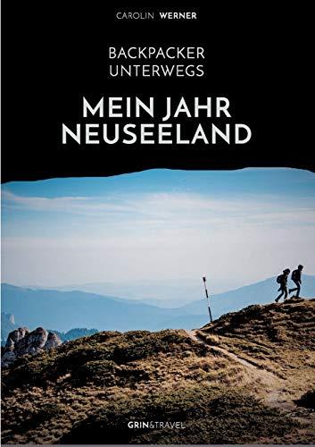 Backpacker Unterwegs: Mein Jahr Neuseeland: Carolin Werner