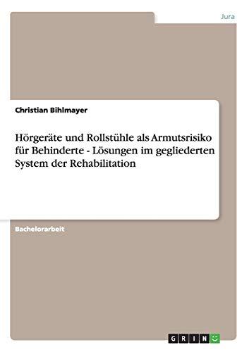 9783656379133: Hörgeräte und Rollstühle als Armutsrisiko für Behinderte - Lösungen im gegliederten System der Rehabilitation