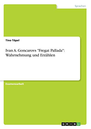 "Ivan A. Goncarovs ""Fregat Pallada"": Wahrnehmung und: Tino Töpel"