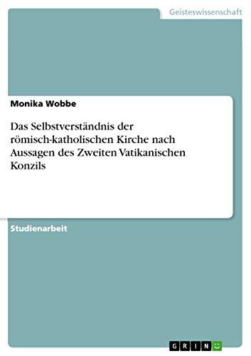 9783656380962: Das Selbstverständnis der römisch-katholischen Kirche nach Aussagen des Zweiten Vatikanischen Konzils (German Edition)