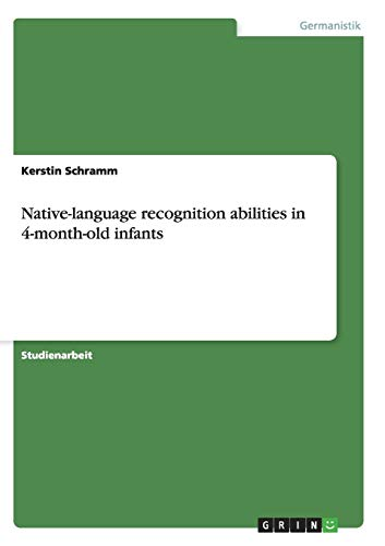 Native-Language Recognition Abilities in 4-Month-Old Infants: Kerstin Schramm