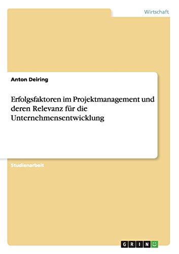 Erfolgsfaktoren Im Projektmanagement Und Deren Relevanz Fur Die Unternehmensentwicklung: Anton ...