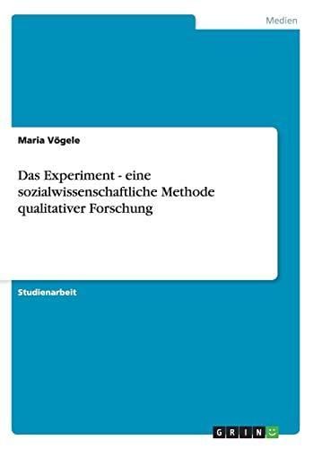 9783656385257: Das Experiment - Eine Sozialwissenschaftliche Methode Qualitativer Forschung