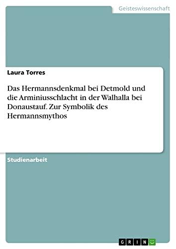 9783656387053: Das Hermannsdenkmal Bei Detmold Und Die Arminiusschlacht in Der Walhalla Bei Donaustauf. Zur Symbolik Des Hermannsmythos