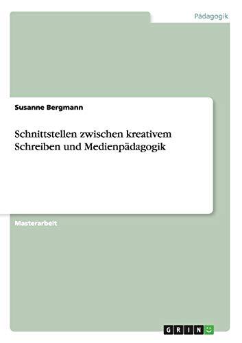 Schnittstellen Zwischen Kreativem Schreiben Und Medienpadagogik: Susanne Bergmann