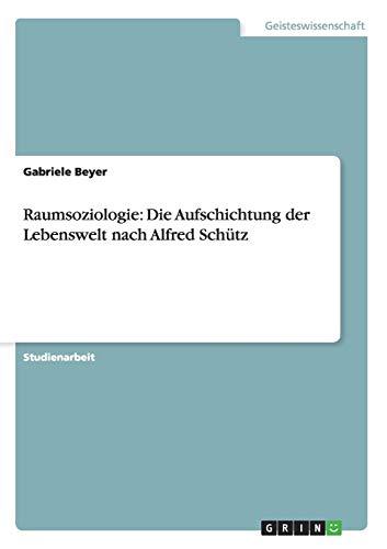 9783656388364: Raumsoziologie: Die Aufschichtung der Lebenswelt nach Alfred Schütz (German Edition)