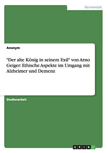 """9783656389248: """"Der alte König in seinem Exil"""" von Arno Geiger: Ethische Aspekte im Umgang mit Alzheimer und Demenz"""
