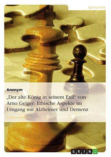 Der Alte Konig in Seinem Exil Von Arno Geiger: Ethische Aspekte Im Umgang Mit Alzheimer Und Demenz