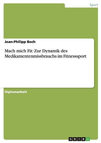 9783656389255: Mach Mich Fit: Zur Dynamik Des Medikamentenmissbrauchs Im Fitnesssport (German Edition)
