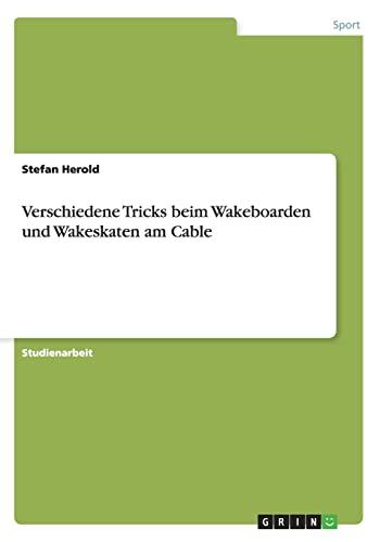 9783656391173: Verschiedene Tricks beim Wakeboarden und Wakeskaten am Cable (German Edition)