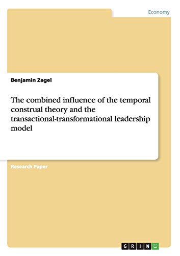 The Combined Influence of the Temporal Construal Theory and the Transactional-Transformational ...