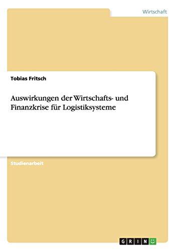 Auswirkungen Der Wirtschafts- Und Finanzkrise Fur Logistiksysteme: Tobias Fritsch