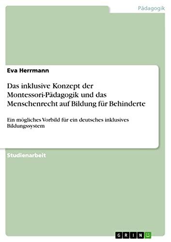 9783656395324: Das Inklusive Konzept Der Montessori-Padagogik Und Das Menschenrecht Auf Bildung Fur Behinderte (German Edition)