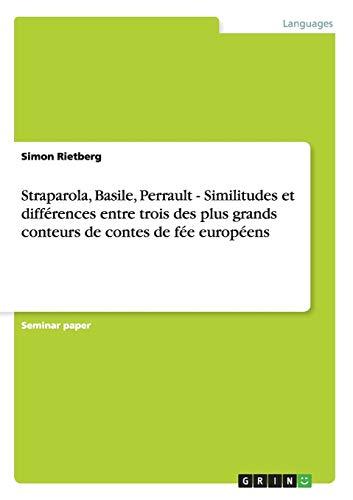 9783656395867: Straparola, Basile, Perrault - Similitudes et différences entre trois des plus grands conteurs de contes de fée européens (French Edition)
