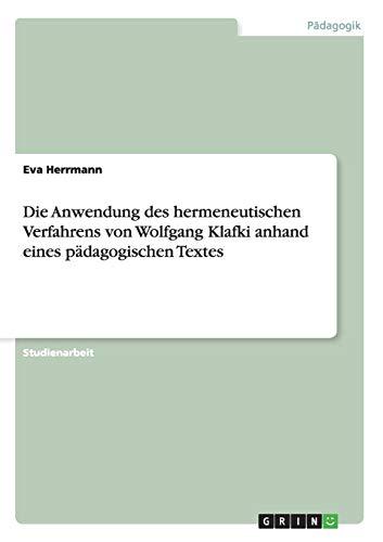 Die Anwendung Des Hermeneutischen Verfahrens Von Wolfgang Klafki Anhand Eines Padagogischen Textes:...