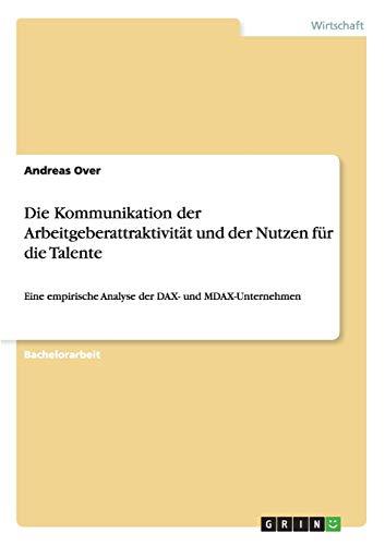 Die Kommunikation der Arbeitgeberattraktivität und der Nutzen für die Talente: Andreas ...