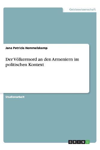 Der Volkermord an Den Armeniern Im Politischen Kontext: Jana Patricia Hemmelskamp