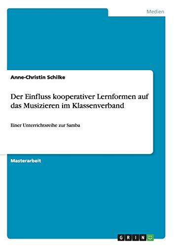 Der Einfluss Kooperativer Lernformen Auf Das Musizieren Im Klassenverband: Anne-Christin Schilke