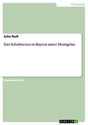 Das Schulwesen in Bayern Unter Montgelas: Julia Rudi