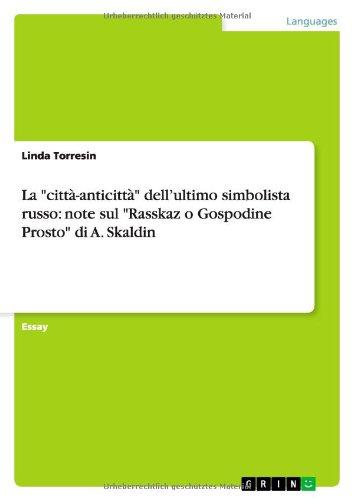 La Citta-Anticitta Dellultimo Simbolista Russo: Note Sul Rasskaz O Gospodine Prosto Di A. Skaldin: ...
