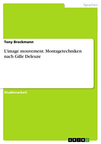 LImage Mouvement. Montagetechniken Nach Gille Deleuze: Tony Brockmann