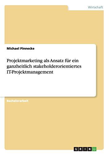 9783656405665: Projektmarketing als Ansatz für ein ganzheitlich stakeholderorientiertes IT-Projektmanagement