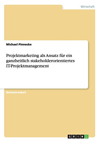9783656405665: Projektmarketing ALS Ansatz Fur Ein Ganzheitlich Stakeholderorientiertes It-Projektmanagement