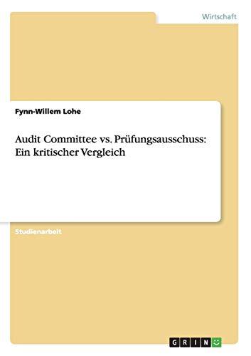 Audit Committee vs. Prufungsausschuss: Ein Kritischer Vergleich: Fynn-Willem Lohe